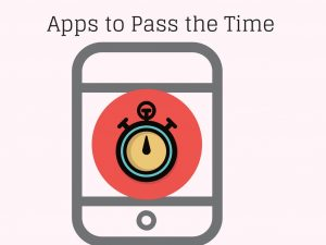 Print Out Here: Apps to Pass the Time